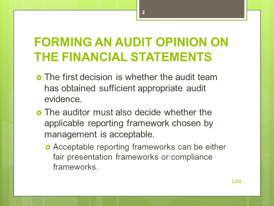 FORMING AN AUDIT OPINION ON THE FINANCIAL STATEMENTS The first decision is whether the audit team has obtained sufficient appropriate audit evidence.
