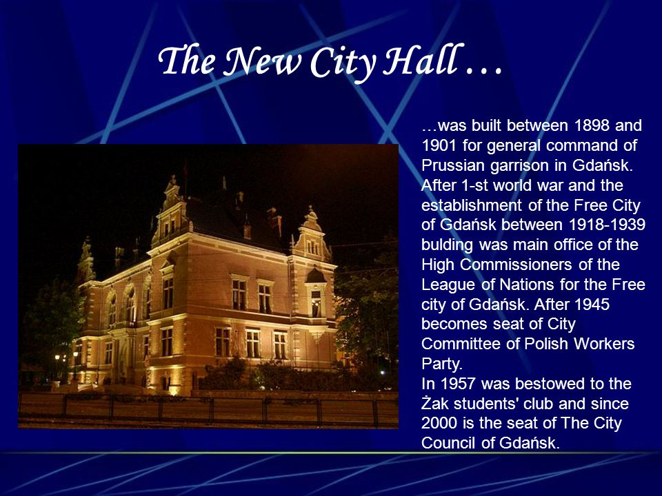 The New City Hall … …was built between 1898 and 1901 for general command of Prussian garrison in Gdańsk. After 1-st world war and the establishment of