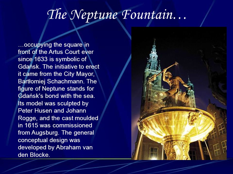 The Neptune Fountain… …occupying the square in front of the Artus Court ever since 1633 is symbolic of Gdańsk. The initiative to erect it came from th