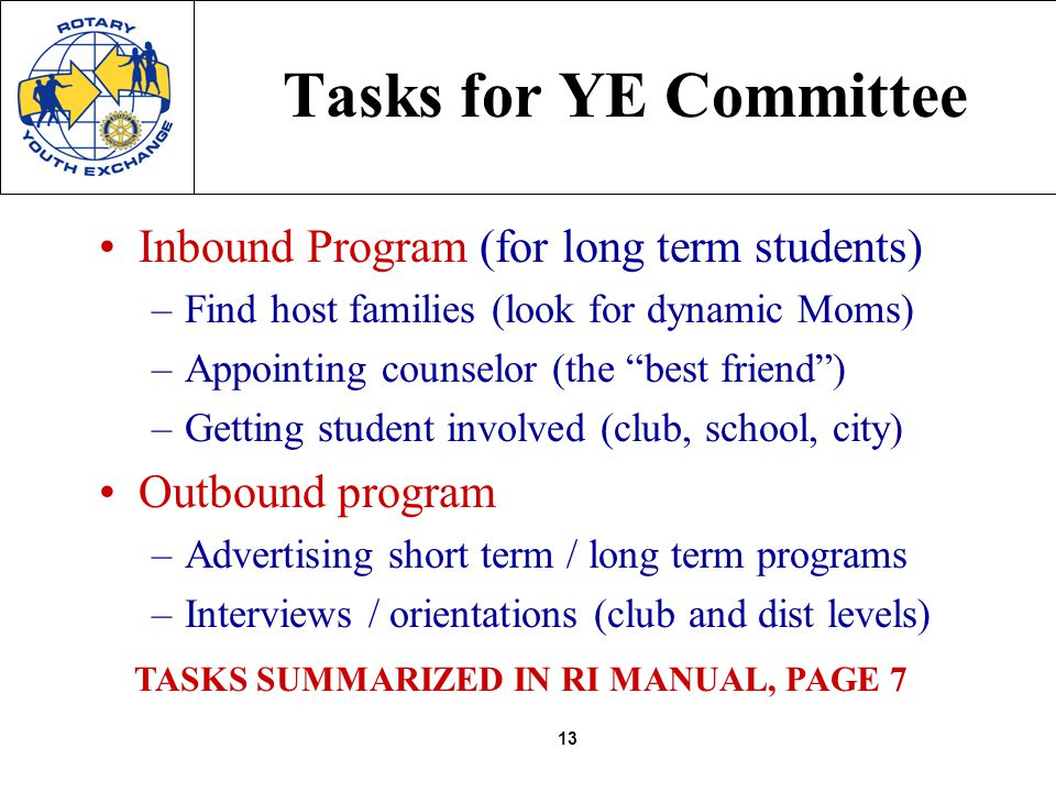 13 Tasks for YE Committee Inbound Program (for long term students) –Find host families (look for dynamic Moms) –Appointing counselor (the best friend)