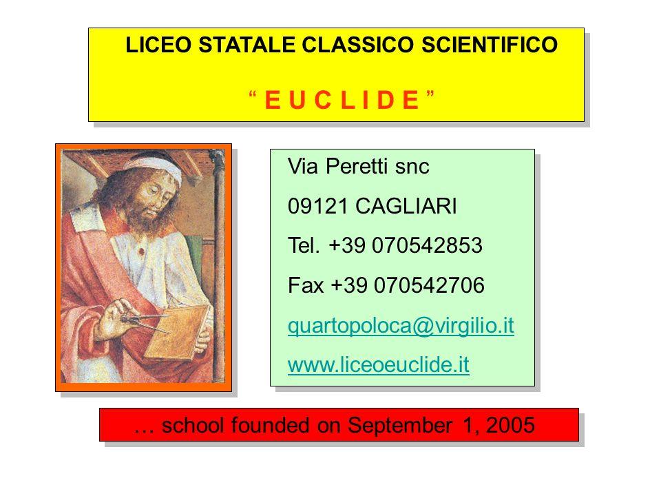 LICEO STATALE CLASSICO SCIENTIFICO E U C L I D E Via Peretti snc 09121 CAGLIARI Tel. +39 070542853 Fax +39 070542706 quartopoloca@virgilio.it www.lice