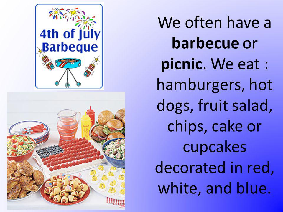 We often have a barbecue or picnic.