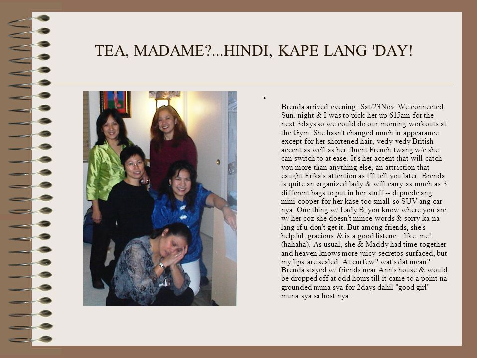 TEA, MADAME ...HINDI, KAPE LANG DAY. Brenda arrived evening, Sat/23Nov.