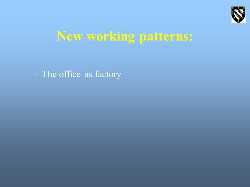 New working patterns: –The office as factory
