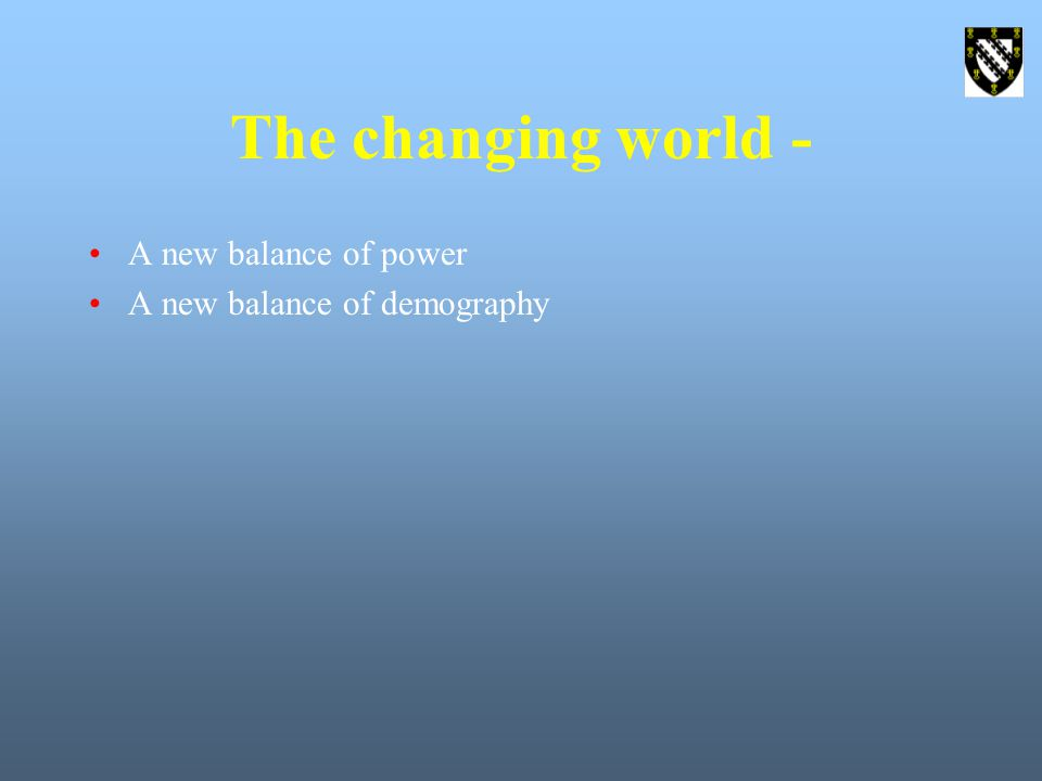 The changing world - A new balance of power A new balance of demography