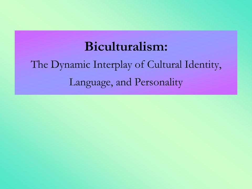 Biculturalism: The Dynamic Interplay of Cultural Identity, Language, and Personality