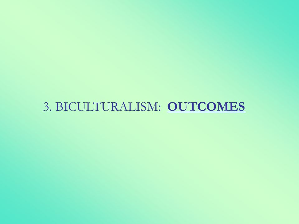 3. BICULTURALISM: OUTCOMES