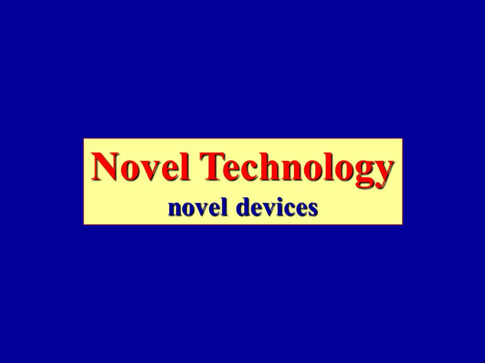 Novel Technology novel devices