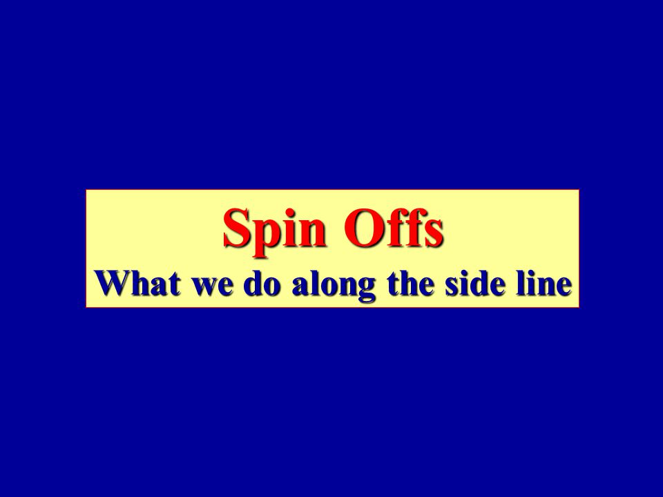 Spin Offs What we do along the side line