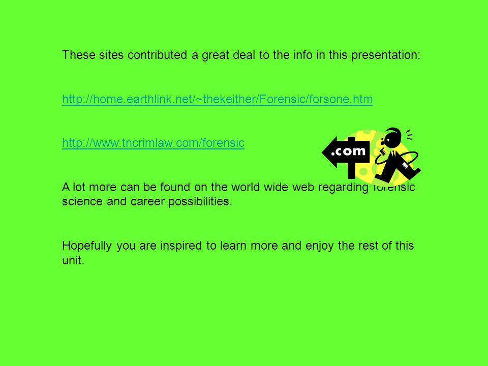 These sites contributed a great deal to the info in this presentation: http://home.earthlink.net/~thekeither/Forensic/forsone.htm http://www.tncrimlaw