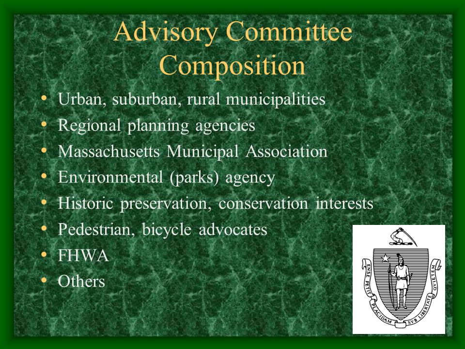Advisory Committee Process Draws on expertise of municipal transportation and planning officials Reflects range of public interests affected by projects Proceeds from review of best practices Relies on subcommittee structure Has intensive meeting schedule …And a skillful, committed chair