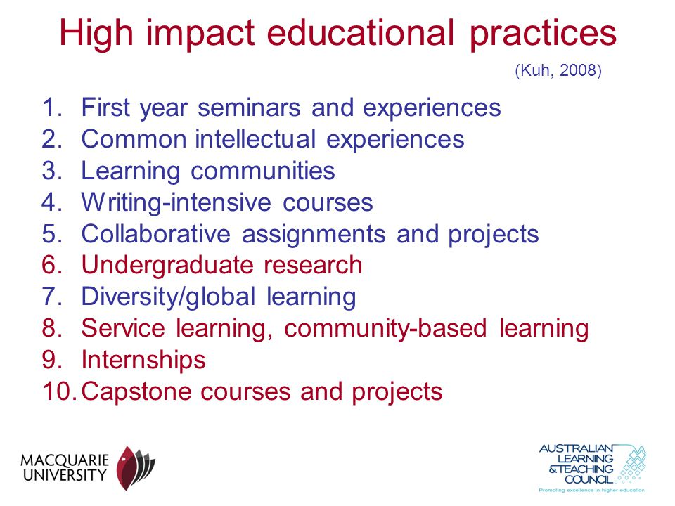 High impact educational practices 1.First year seminars and experiences 2.Common intellectual experiences 3.Learning communities 4.Writing-intensive c