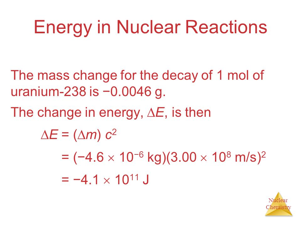 Nuclear Chemistry Example Nuclear Decay: Loss of an -particle (a helium nucleus) He 4242 U 238 92 Th 234 90 He 4242 +