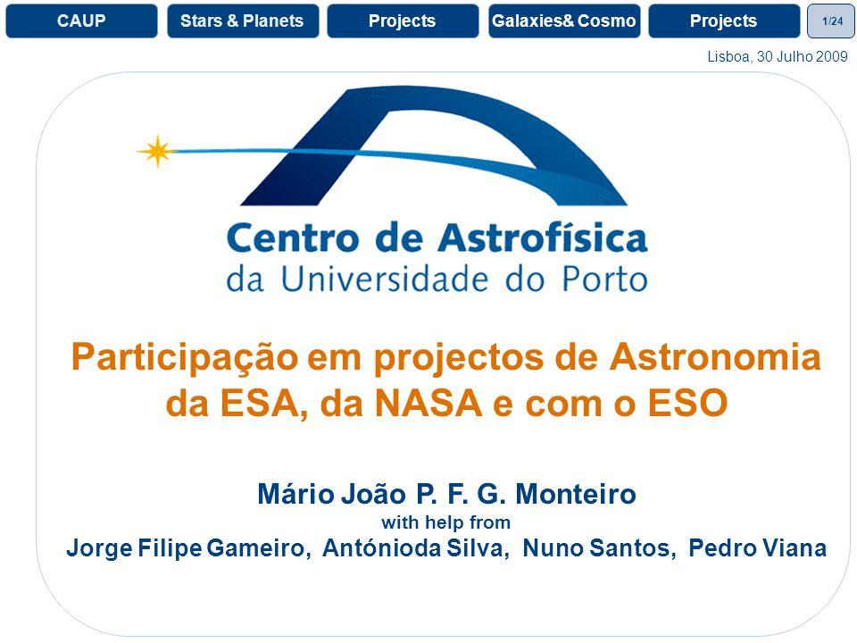 1/24 ProjectsGalaxies& CosmoProjectsCAUPStars & Planets Participação em projectos de Astronomia da ESA, da NASA e com o ESO Lisboa, 30 Julho 2009 Mário João P.