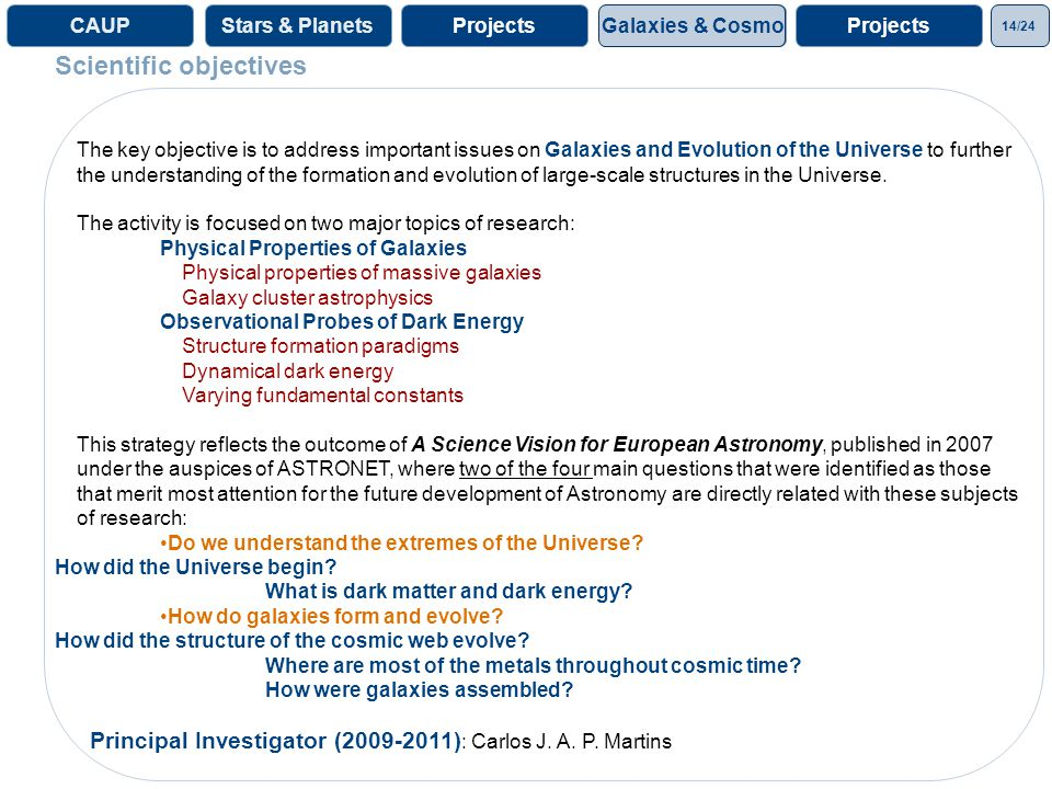 14/24 ProjectsGalaxies& CosmoProjectsCAUPStars & Planets The key objective is to address important issues on Galaxies and Evolution of the Universe to