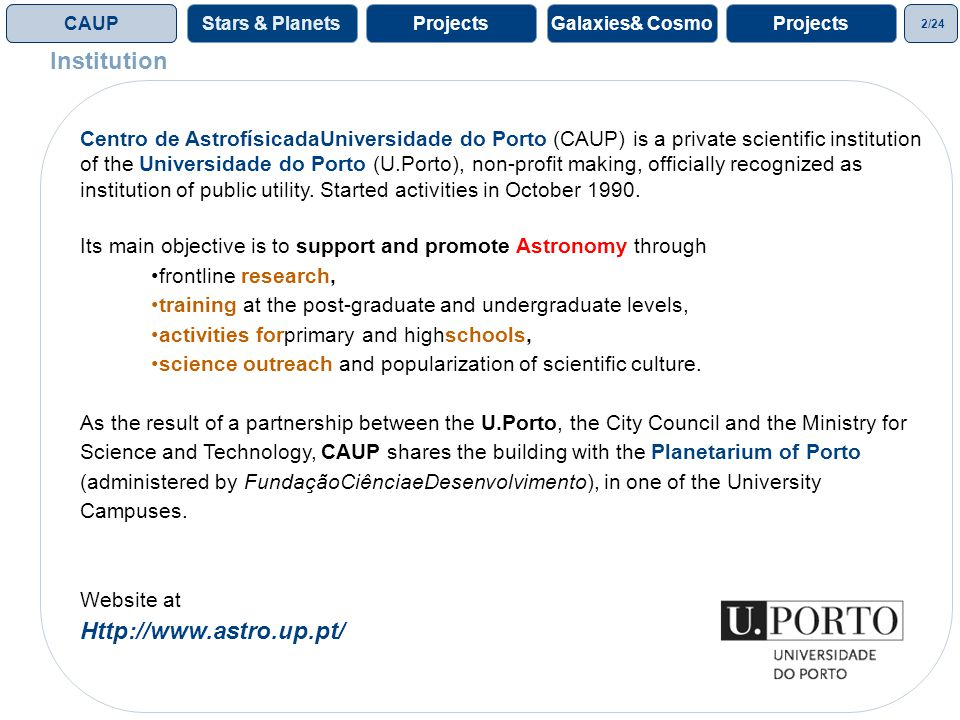 2/24 ProjectsGalaxies& CosmoProjectsCAUPStars & Planets Centro de AstrofísicadaUniversidade do Porto (CAUP) is a private scientific institution of the