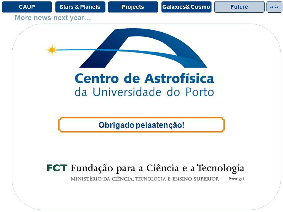 24/24 ProjectsGalaxies& CosmoProjectsCAUPStars & Planets More news next year… Obrigado pelaatenção! Future