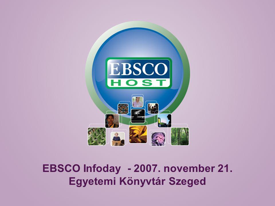 EBSCO Infoday - 2007. november 21. Egyetemi Könyvtár Szeged