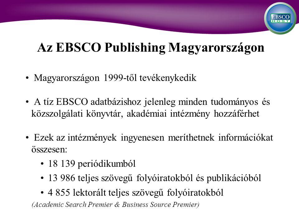 Magyarországon 1999-től tevékenykedik A tíz EBSCO adatbázishoz jelenleg minden tudományos és közszolgálati könyvtár, akadémiai intézmény hozzáférhet Ezek az intézmények ingyenesen meríthetnek információkat összesen: 18 139 periódikumból 13 986 teljes szövegű folyóiratokból és publikációból 4 855 lektorált teljes szövegű folyóiratokból (Academic Search Premier & Business Source Premier) Az EBSCO Publishing Magyarországon