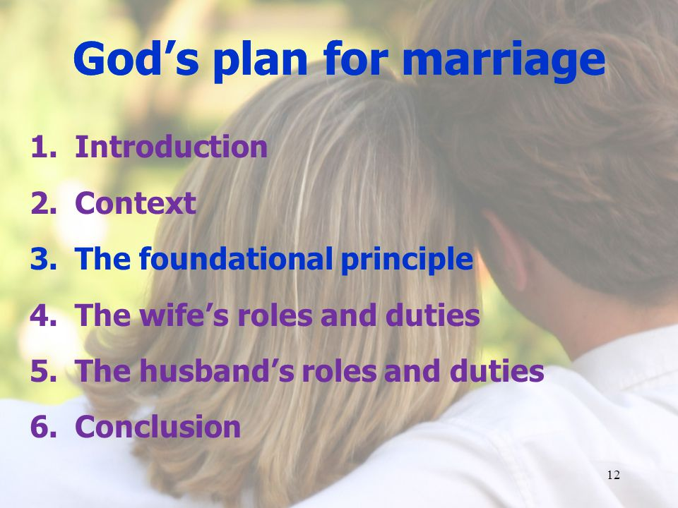 Gods plan for marriage 1.Introduction 2.Context 3.The foundational principle 4.The wifes roles and duties 5.The husbands roles and duties 6.Conclusion 12 Gods plan for marriage