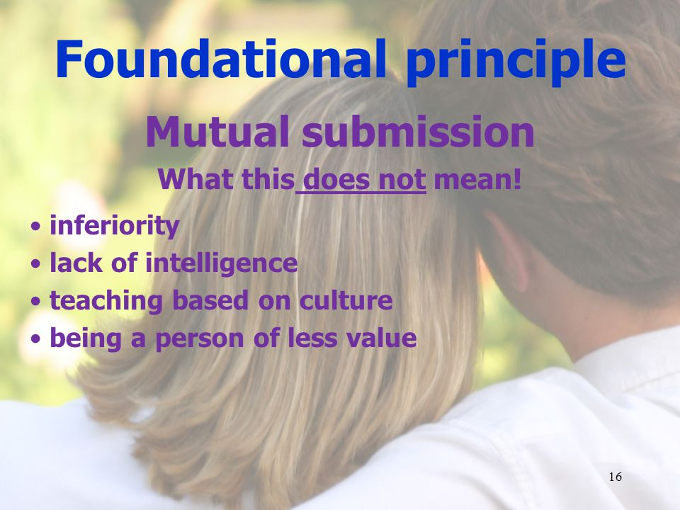 Foundational principle Mutual submission What this does not mean.