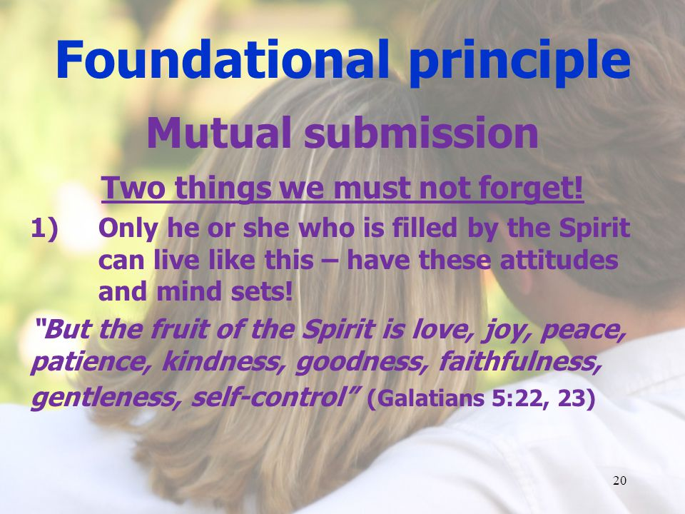 Foundational principle Mutual submission Two things we must not forget.