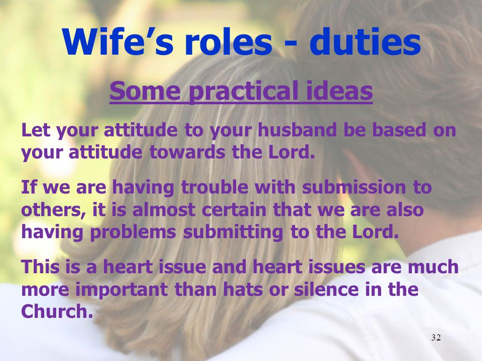 Wifes roles - duties Some practical ideas Let your attitude to your husband be based on your attitude towards the Lord.