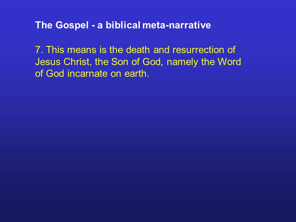 The Gospel - a biblical meta-narrative 7.