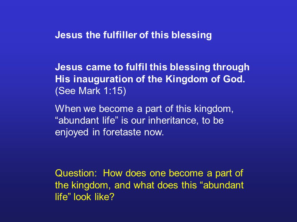 Jesus the fulfiller of this blessing Jesus came to fulfil this blessing through His inauguration of the Kingdom of God.