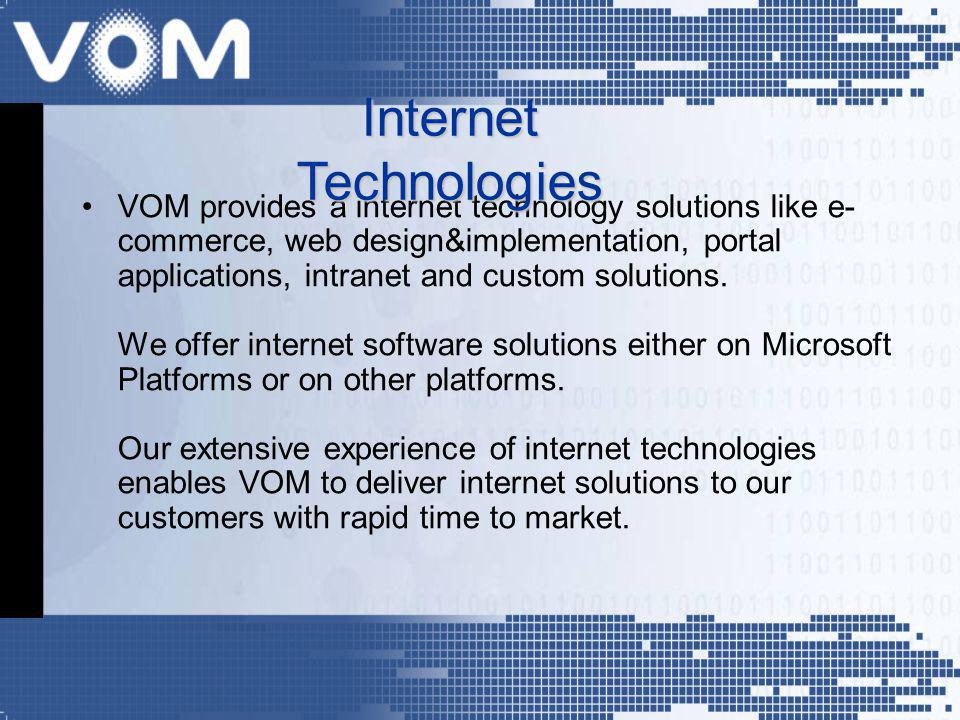 VOM provides a internet technology solutions like e- commerce, web design&implementation, portal applications, intranet and custom solutions.