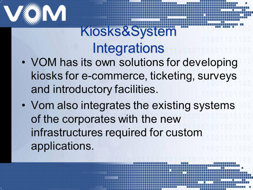 VOM has its own solutions for developing kiosks for e-commerce, ticketing, surveys and introductory facilities.