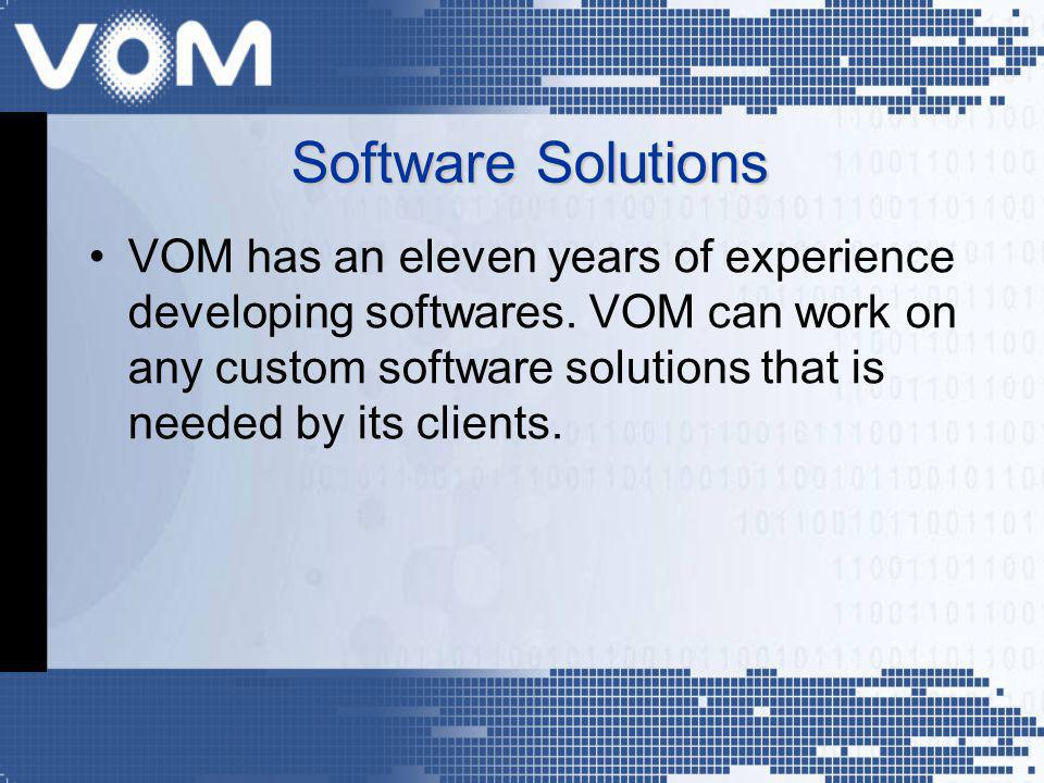 VOM has an eleven years of experience developing softwares. VOM can work on any custom software solutions that is needed by its clients. Software Solu