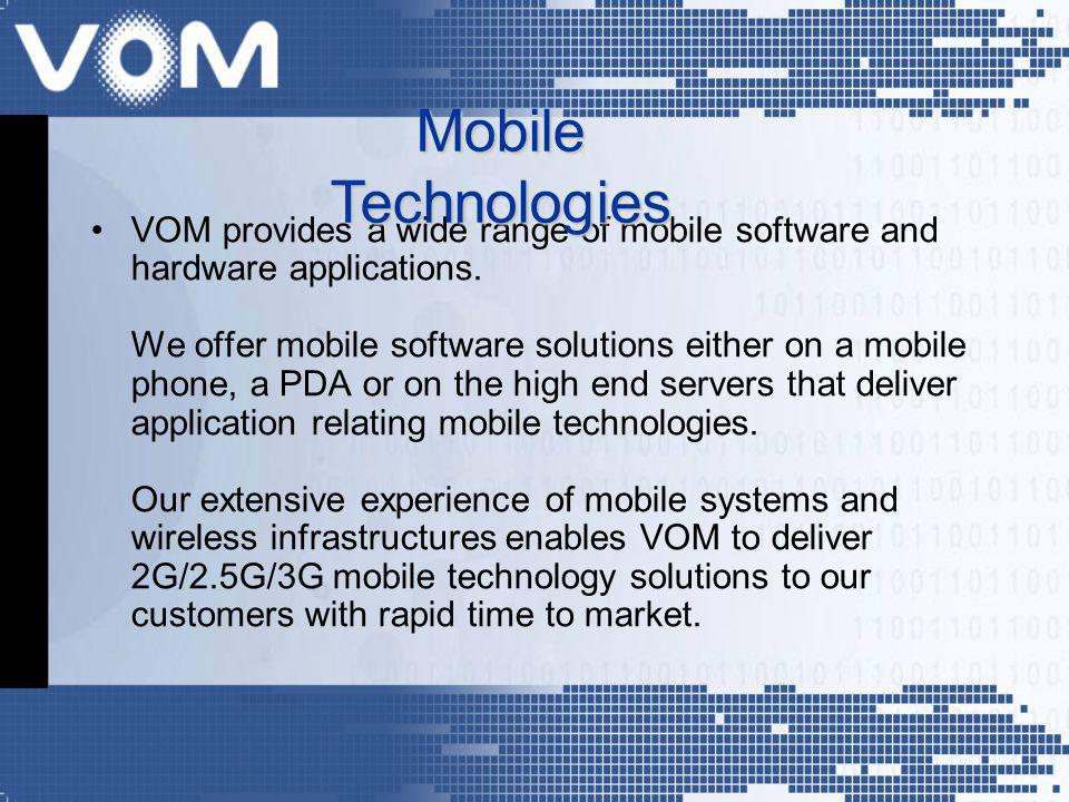 VOM provides a wide range of mobile software and hardware applications. We offer mobile software solutions either on a mobile phone, a PDA or on the h
