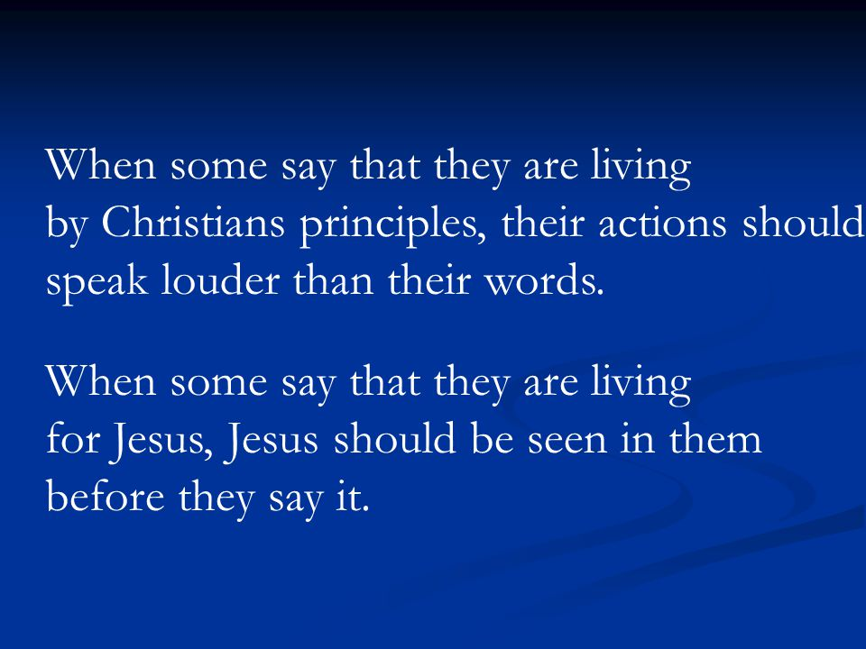 When some say that they are living by Christians principles, their actions should speak louder than their words.