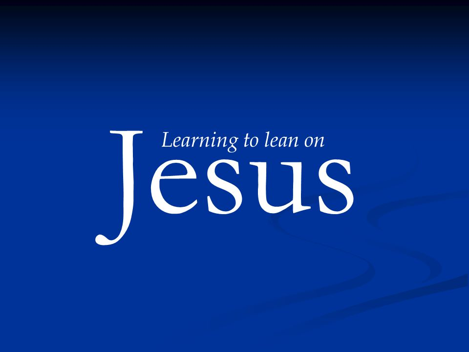 Jesus Learning to lean on