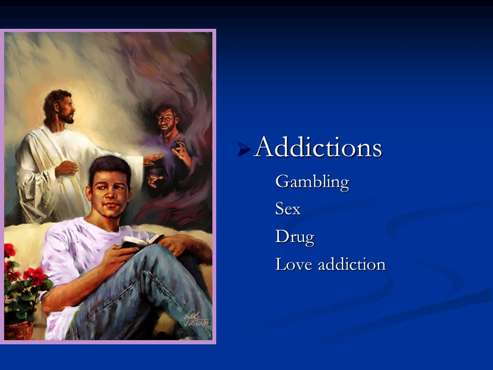 Addictions AddictionsGamblingSexDrug Love addiction