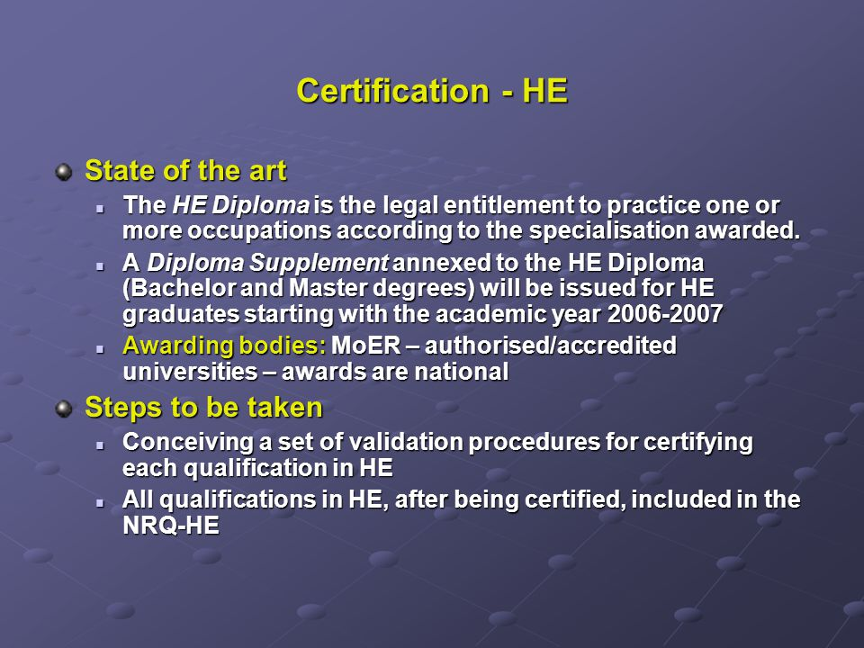 Certification - HE State of the art The HE Diploma is the legal entitlement to practice one or more occupations according to the specialisation awarde