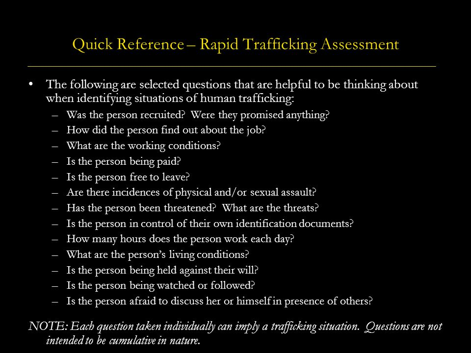 Quick Reference – Rapid Trafficking Assessment The following are selected questions that are helpful to be thinking about when identifying situations