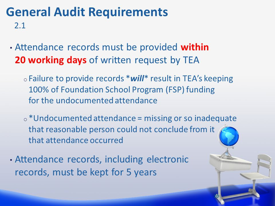 General Audit Requirements Attendance records must be provided within 20 working days of written request by TEA o Failure to provide records *will* re