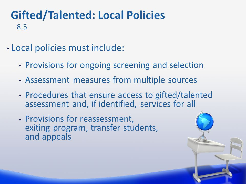Local policies must include: Provisions for ongoing screening and selection Assessment measures from multiple sources Procedures that ensure access to