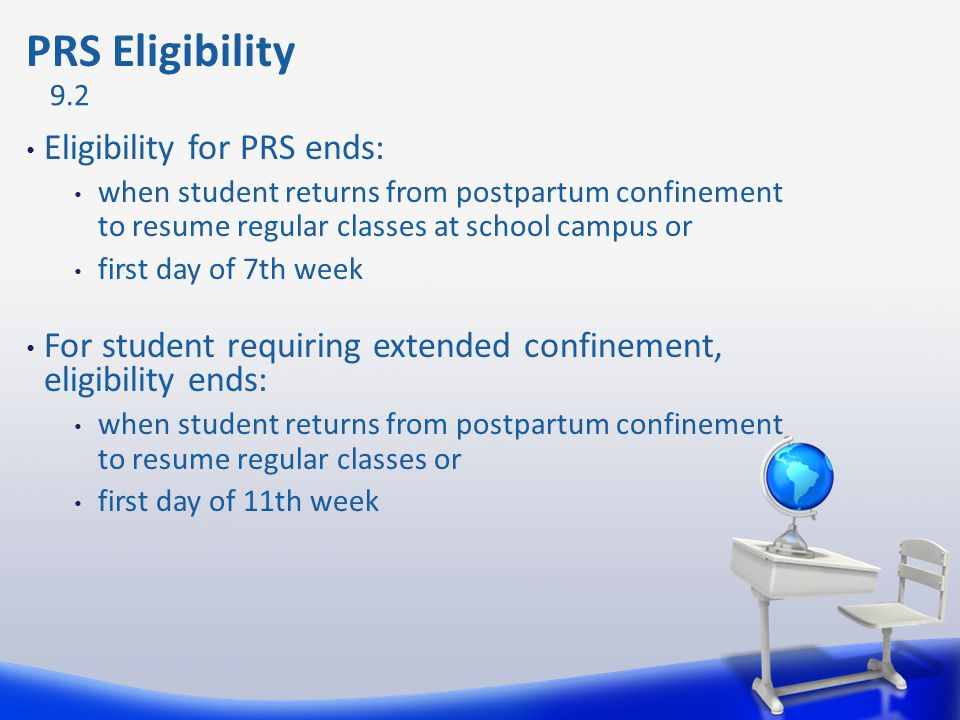 Eligibility for PRS ends: when student returns from postpartum confinement to resume regular classes at school campus or first day of 7th week For stu
