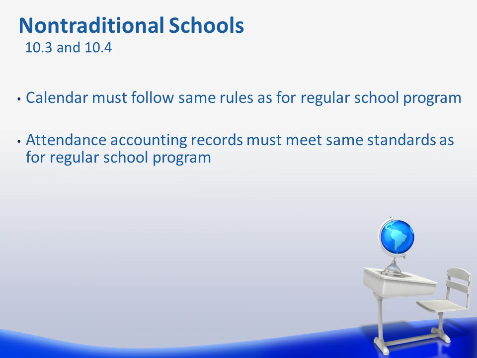 Calendar must follow same rules as for regular school program Attendance accounting records must meet same standards as for regular school program 10.