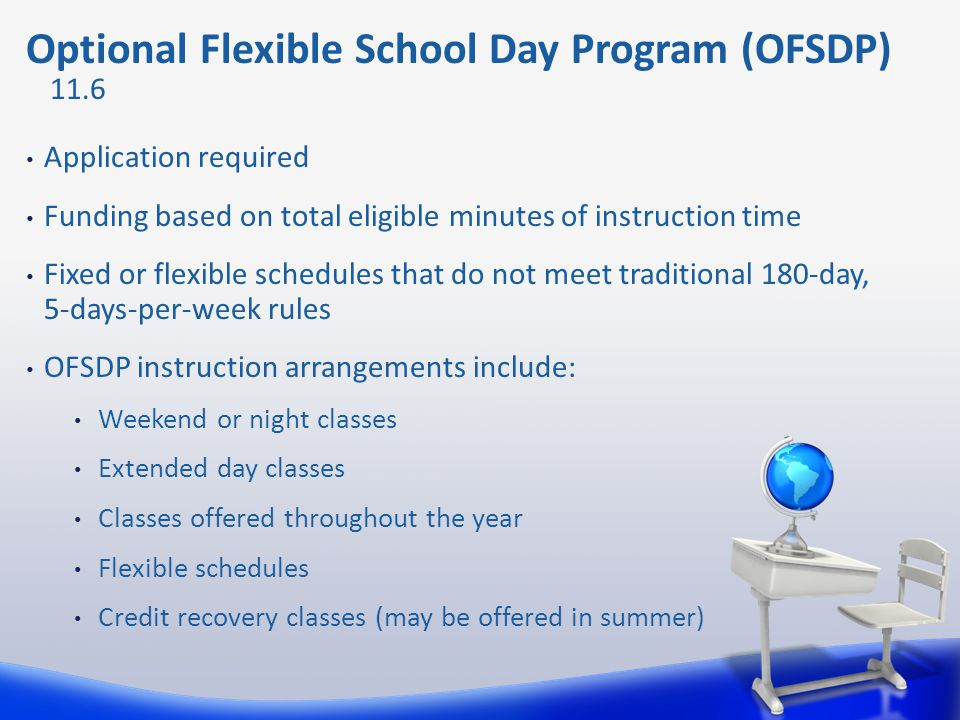 Application required Funding based on total eligible minutes of instruction time Fixed or flexible schedules that do not meet traditional 180-day, 5-d