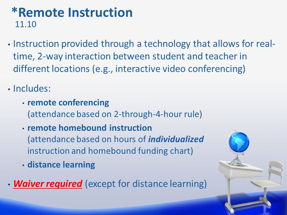*Remote Instruction Instruction provided through a technology that allows for real- time, 2-way interaction between student and teacher in different l