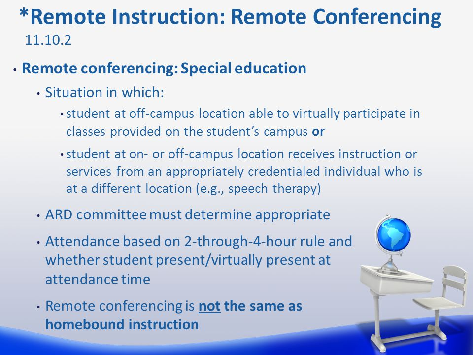 *Remote Instruction: Remote Conferencing Remote conferencing: Special education Situation in which: student at off-campus location able to virtually p
