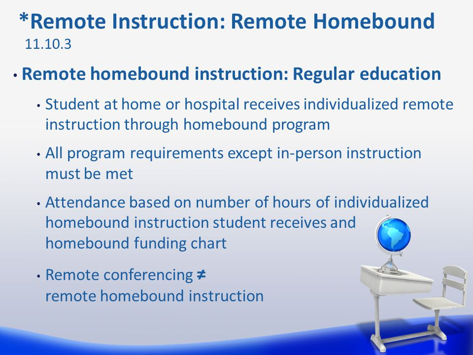 *Remote Instruction: Remote Homebound Remote homebound instruction: Regular education Student at home or hospital receives individualized remote instr