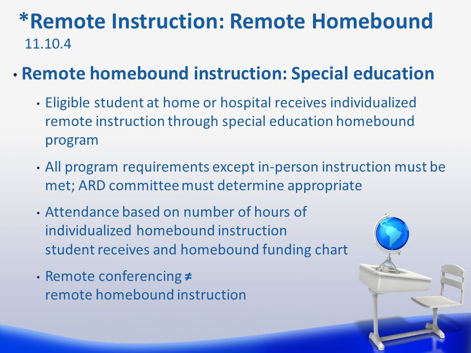 *Remote Instruction: Remote Homebound Remote homebound instruction: Special education Eligible student at home or hospital receives individualized rem