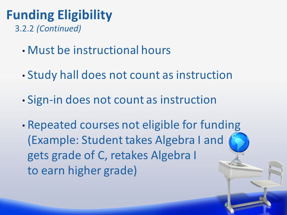 Must be instructional hours Study hall does not count as instruction Sign-in does not count as instruction Repeated courses not eligible for funding (