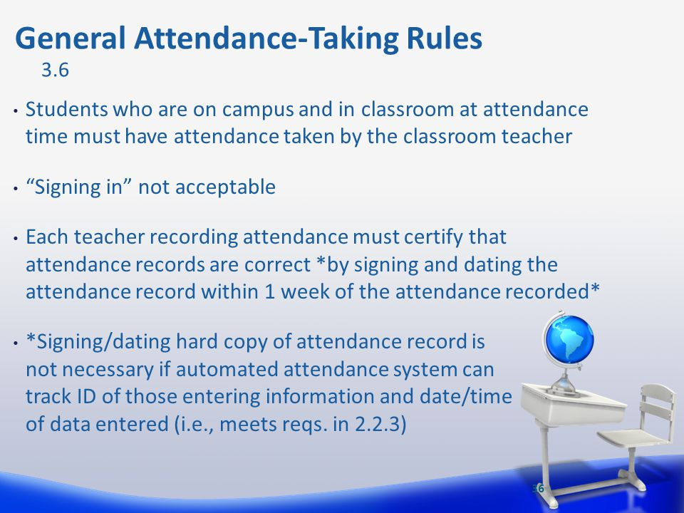 Students who are on campus and in classroom at attendance time must have attendance taken by the classroom teacher Signing in not acceptable Each teac