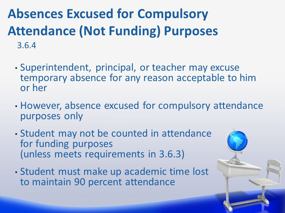 Superintendent, principal, or teacher may excuse temporary absence for any reason acceptable to him or her However, absence excused for compulsory att